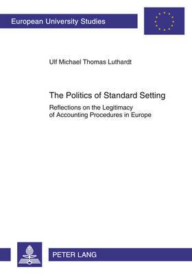 The Politics of Standard Setting: Reflections on the Legitimacy of Accounting Procedures in Europe