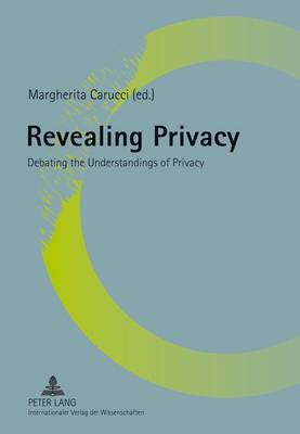 Revealing Privacy: Debating the Understandings of Privacy