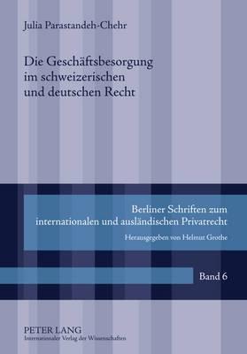 Die Geschaeftsbesorgung Im Schweizerischen Und Deutschen Recht: Eine Rechtsvergleichung Anhand Ausgewaehlter Einzelprobleme