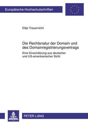 Die Rechtsnatur Der Domain Und Des Domainregistrierungsvertrags: Eine Einschaetzung Aus Deutscher Und Us-Amerikanischer Sicht