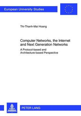 Computer Networks, the Internet and Next Generation Networks: A Protocol-Based and Architecture-Based Perspective