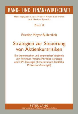 Strategien Zur Steuerung Von Aktienkursrisiken: Ein Theoretischer Und Empirischer Vergleich Von Minimum-Varianz-Portfolio-Strategie Und Tipp-Strategie (Time-Invariant Portfolio Protection-Strategie)