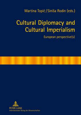 Cultural Diplomacy and Cultural Imperialism: European perspective(s)