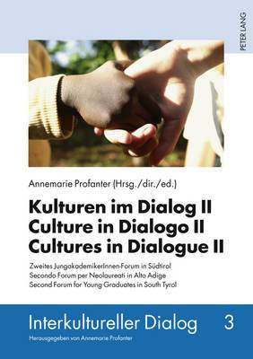 Kulturen im Dialog II Culture in Dialogo II Cultures in Dialogue II: Zweites Jungakademikerinnen-Forum in Suedtirol Secondo Forum Per Neolaureati in Alto Adige Second Forum for Young Graduates in South Tyrol