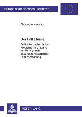 Der Fall Eluana: Politische Und Ethische Probleme Im Umgang Mit Menschen in Dauerhafter Kuenstlicher Lebenserhaltung