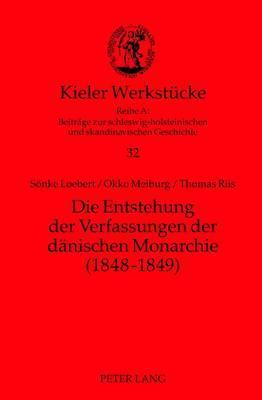 Die Entstehung Der Verfassungen Der Daenischen Monarchie (1848-1849)