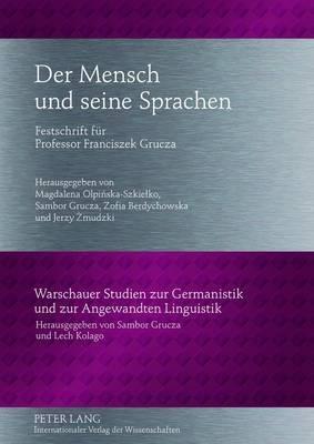 Der Mensch und seine Sprachen: Festschrift fuer Professor Franciszek Grucza- Unter Mitarbeit von Ewa Bartoszewicz, Monika Pluzyczka und Justyna Zajac