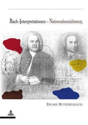 Bach-Interpretationen-Nationalsozialismus: Perspektivenwandel In der Rezeption Johann Sebastian Bachs
