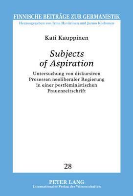 -Subjects of Aspiration-: Untersuchung Von Diskursiven Prozessen Neoliberaler Regierung in Einer Postfeministischen Frauenzeitschrift