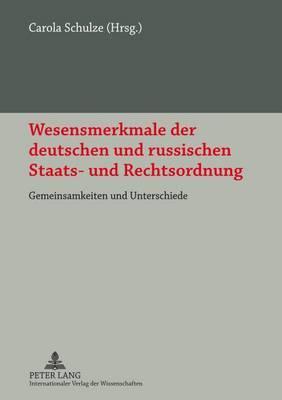 Wesensmerkmale Der Deutschen Und Russischen Staats- Und Rechtsordnung: Gemeinsamkeiten Und Unterschiede- Materialien Des Deutsch-Russischen Symposiums Am 11. Und 12. Oktober 2011 in Potsdam