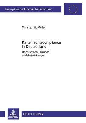 Kartellrechtscompliance in Deutschland: Rechtspflicht, Gruende Und Auswirkungen