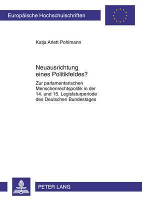 Neuausrichtung Eines Politikfeldes?: Zur Parlamentarischen Menschenrechtspolitik in Der 14. Und 15. Legislaturperiode Des Deutschen Bundestages