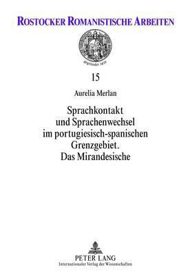 Sprachkontakt Und Sprachenwechsel Im Portugiesisch-Spanischen Grenzgebiet: Das Mirandesische