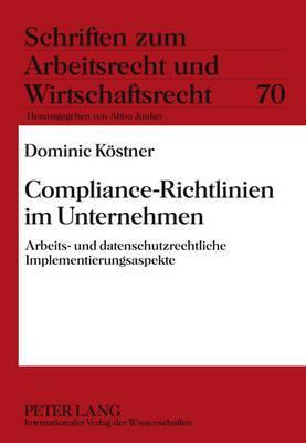 Compliance-Richtlinien Im Unternehmen: Arbeits- Und Datenschutzrechtliche Implementierungsaspekte