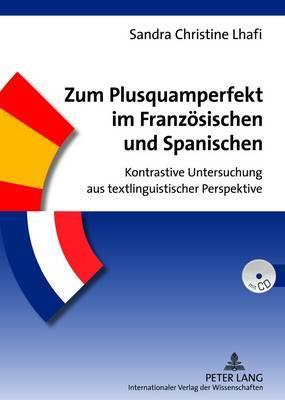 Zum Plusquamperfekt Im Franzoesischen Und Spanischen: Kontrastive Untersuchung Aus Textlinguistischer Perspektive