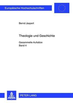 Theologie Und Geschichte: Gesammelte Aufsaetze: Band 4