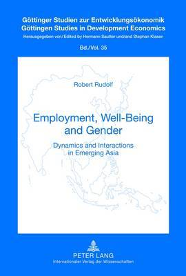 Employment, Well-Being and Gender: Dynamics and Interactions in Emerging Asia
