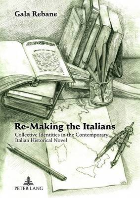 Re-Making the Italians: Collective Identities in the Contemporary Italian Historical Novel