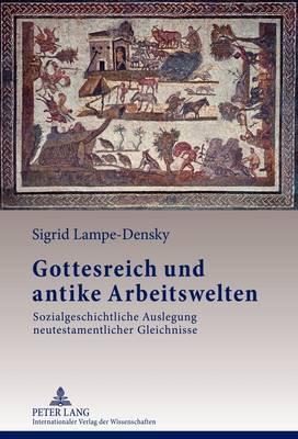 Gottesreich Und Antike Arbeitswelten: Sozialgeschichtliche Auslegung Neutestamentlicher Gleichnisse