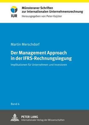 Der Management Approach in Der Ifrs-Rechnungslegung: Implikationen Fuer Unternehmen Und Investoren
