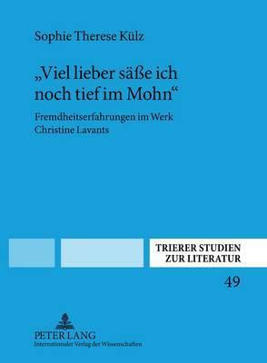 Viel Lieber Seasse Ich Noch Tief Im Mohn : Fremdheitserfahrungen Im Werk Christine Lavants
