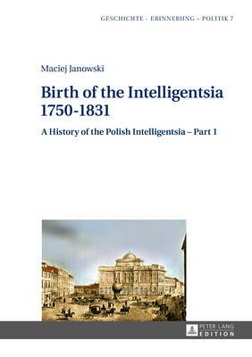 Birth of the Intelligentsia - 1750-1831: A History of the Polish Intelligentsia - Part 1, edited by Jerzy Jedlicki