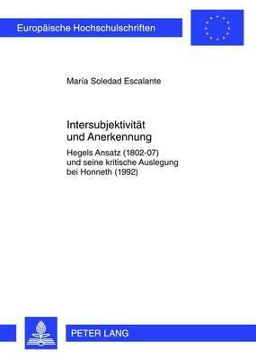 Intersubjektivitaet Und Anerkennung: Hegels Ansatz (1802-07) Und Seine Kritische Auslegung Bei Honneth (1992)