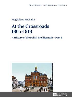 At the Crossroads - 1865-1918: A History of the Polish Intelligentsia: Part 3