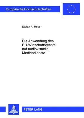 Die Anwendung Des Eu-Wirtschaftsrechts Auf Audiovisuelle Mediendienste