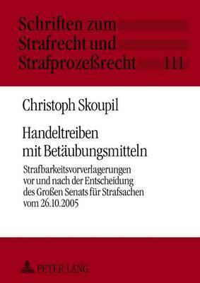 Handeltreiben Mit Betaeubungsmitteln: Strafbarkeitsvorverlagerungen VOR Und Nach Der Entscheidung Des Groen Senats Fuer Strafsachen Vom 26.10.2005