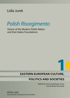 Polish Risorgimento: Visions of the Modern Polish Nation and Their Italian Foundations