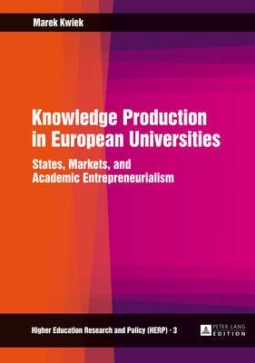 Knowledge Production in European Universities: States, Markets, and Academic Entrepreneurialism
