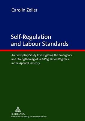 Self-Regulation and Labour Standards: An Exemplary Study Investigating the Emergence and Strengthening of Self-Regulation Regimes in the Apparel Industry