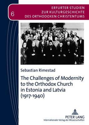 The Challenges of Modernity to the Orthodox Church in Estonia and Latvia (1917-1940)