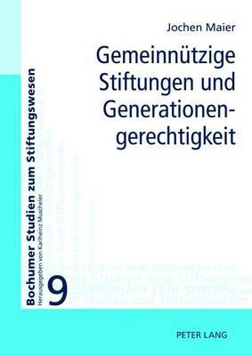 Gemeinnuetzige Stiftungen Und Generationengerechtigkeit: Moeglichkeiten Und Grenzen Ihrer Einbeziehung in Eine Generationengerechte Politik
