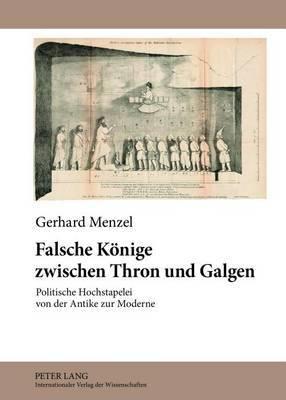Falsche Koenige Zwischen Thron Und Galgen: Politische Hochstapelei Von Der Antike Zur Moderne