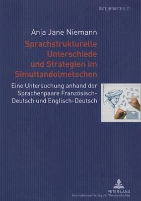 Sprachstrukturelle Unterschiede Und Strategien Im Simultandolmetschen: Untersuchung Anhand der Sprachenpaare Franzosisch-Deutsch Und Englisch-Deutsch
