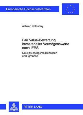 Fair Value-Bewertung Immaterieller Vermoegenswerte Nach Ifrs: Objektivierungsmoeglichkeiten Und -Grenzen