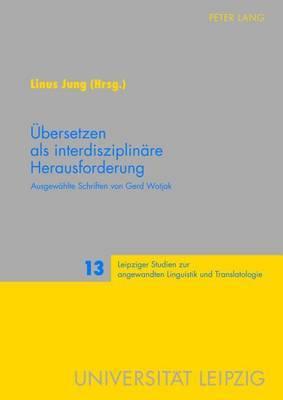 Uebersetzen ALS Interdisziplinaere Herausforderung: Ausgewaehlte Schriften Von Gerd Wotjak