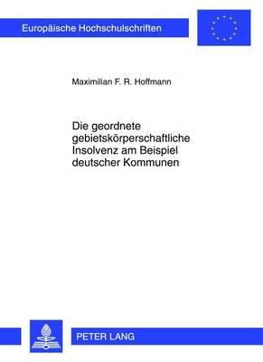 Die Geordnete Gebietskoerperschaftliche Insolvenz Am Beispiel Deutscher Kommunen