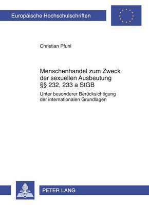 Menschenhandel Zum Zweck Der Sexuellen Ausbeutung 232, 233 a Stgb: Unter Besonderer Beruecksichtigung Der Internationalen Grundlagen