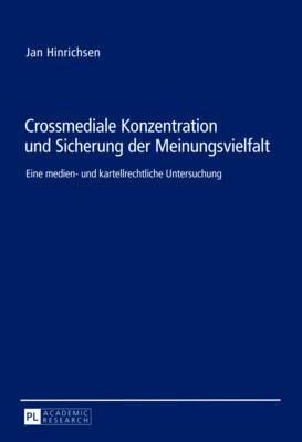 Crossmediale Konzentration Und Sicherung Der Meinungsvielfalt: Eine Medien- Und Kartellrechtliche Untersuchung