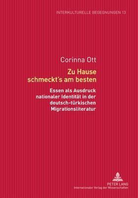 Zu Hause Schmeckt S Am Besten: Essen ALS Ausdruck Nationaler Identitaet in Der Deutsch-Tuerkischen Migrationsliteratur