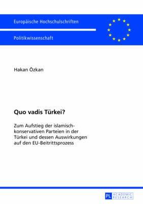 Quo Vadis Tuerkei?: Zum Aufstieg Der Islamisch-Konservativen Parteien in Der Tuerkei Und Dessen Auswirkungen Auf Den Eu-Beitrittsprozess