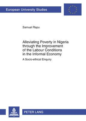 Alleviating Poverty in Nigeria Through the Improvement of the Labour Conditions in the Informal Economy: A Socio-Ethical Enquiry