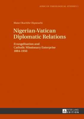 Nigerian-Vatican Diplomatic Relations: Evangelisation and Catholic Missionary Enterprise 1884-1950