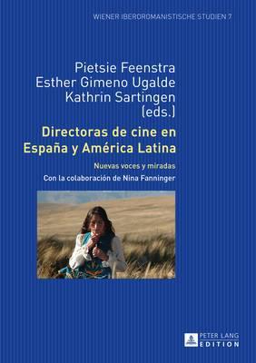 Directoras de Cine En Espana y America Latina: Nuevas Voces y Miradas