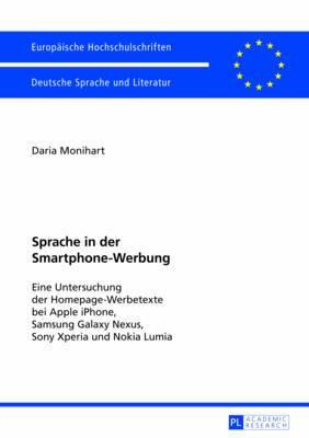 Sprache in Der Smartphone-Werbung: Eine Untersuchung Der Homepage-Werbetexte Bei Apple iPhone, Samsung Galaxy Nexus, Sony Xperia Und Nokia Lumia