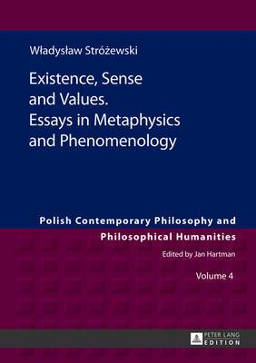 Existence, Sense and Values. Essays in Metaphysics and Phenomenology: Edited by Sebastian Tomasz Kolodziejczyk