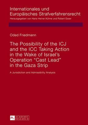 The Possibility of the ICJ and the ICC Taking Action in the Wake of Israel's Operation  Cast Lead  in the Gaza Strip: A Jurisdiction and Admissibility Analysis